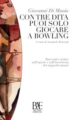 Con-tre-dita-puoi-solo-giocare-a-bowling-di-Giovanni-Di-Muoio-250x400